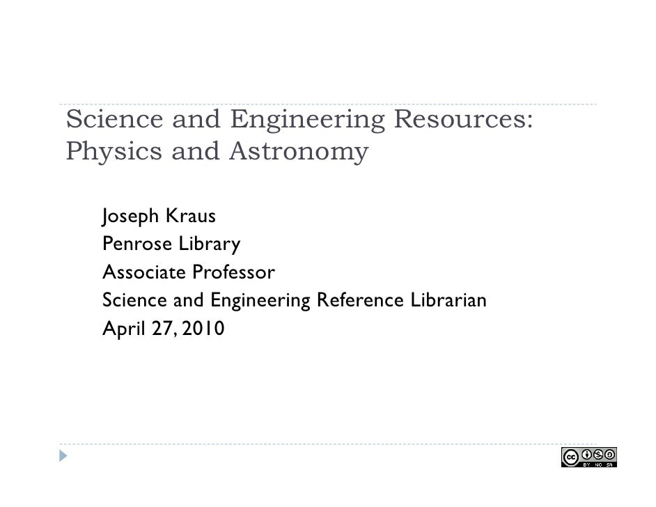 Science and Engineering Resources: Physics and Astronomy    Joseph Kraus   Penrose Library   Associate Professor   Science...