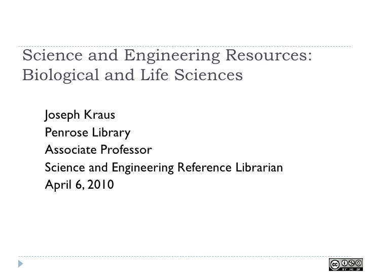 Science and Engineering Resources: Biological and Life Sciences    Joseph Kraus   Penrose Library   Associate Professor   ...