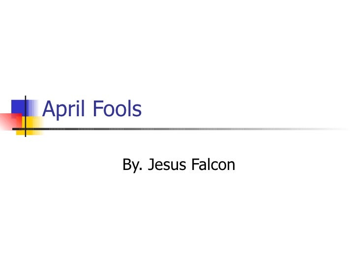 April Fools By. Jesus Falcon