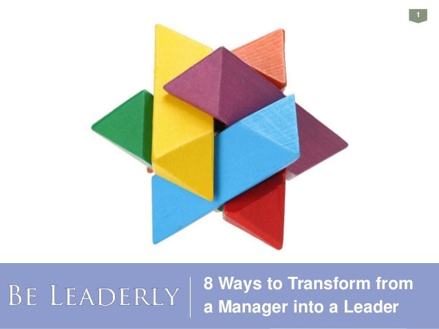 Copyright 2018, Selena Rezvani. 1 8 Ways to Transform from a Manager into a Leader