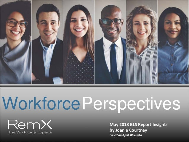 WorkforcePerspectives May 2018 BLS Report Insights by Joanie Courtney Based on April BLS Data