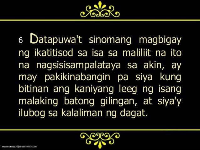7   Saaba ng sanglibutan dahil samga kadahilanan ng pagkatisod!sapagkat kinakailangang dumatingang mga kadahilanan; datapu...