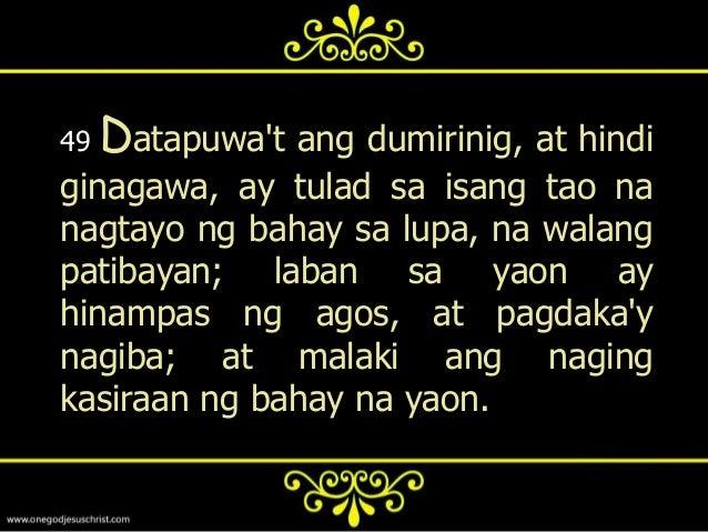 Lucas 9:25    Sapagkat ano ang pakikinabangin  ng tao, kung makamtan niya ang  buong sanglibutan, at mawawala o  mapapaham...
