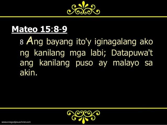 9   Datapuwat walang kabuluhan angpagsamba nila sa akin, Na nagtuturong kanilang pinakaaral ang mga utosng mga tao.