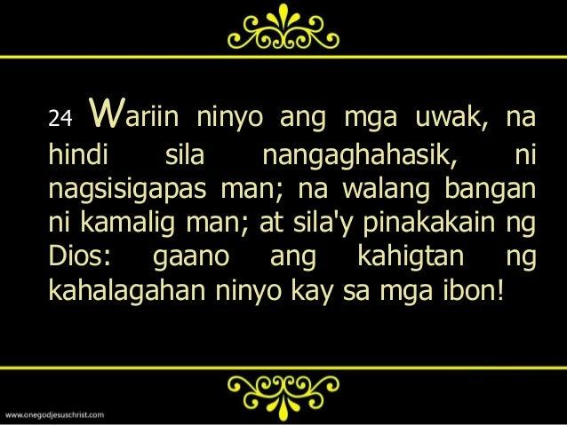 25   At      sino sa inyo ang sa pagkabalisaay makapagdaragdag ng isang siko sasukat ng kaniyang buhay?
