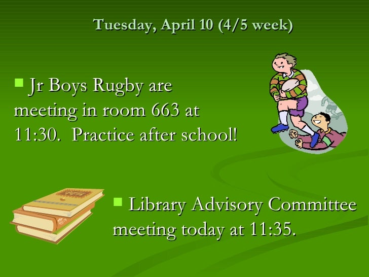Tuesday, April 10 (4/5 week) Jr Boys Rugby aremeeting in room 663 at11:30. Practice after school!            Library Adv...