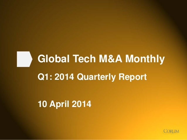 1 Global Tech M&A Monthly Q1: 2014 Quarterly Report 10 April 2014