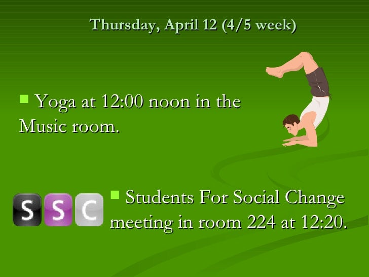 Thursday, April 12 (4/5 week)Yoga at 12:00 noon in theMusic room.          Students For Social Change          meeting i...