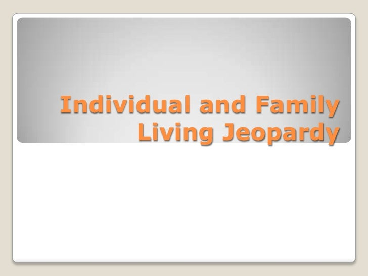 Individual and Family       Living Jeopardy