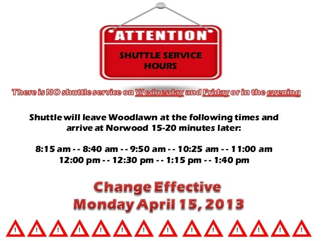 SHUTTLE SERVICE                         HOURSShuttle will leave Woodlawn at the following times and        arrive at Norwo...