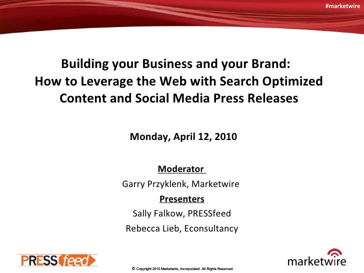 Building your Business and your Brand:  How to Leverage the Web with Search Optimized Content and Social Media Press Relea...