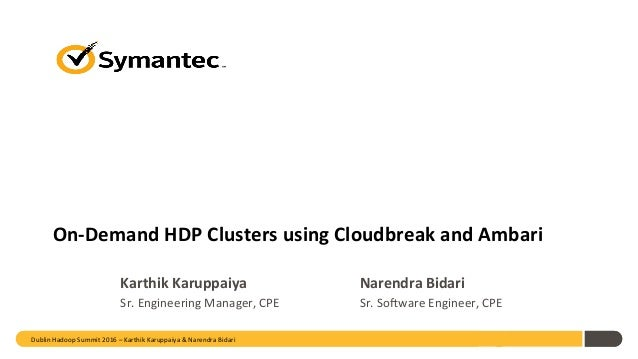 On-Demand	HDP	Clusters	using	Cloudbreak	and	Ambari	 Karthik	Karuppaiya	 	 	 	Narendra	Bidari	 Sr.	Engineering	Manager,	CPE...