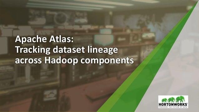 Apache Atlas: Tracking dataset lineage across Hadoop components