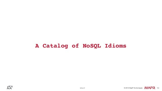 © 2016 MapR Technologies© 2016 MapR Technologies@tgrall 10 A Catalog of NoSQL Idioms