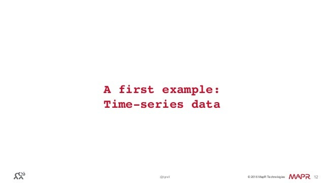 © 2016 MapR Technologies© 2016 MapR Technologies@tgrall 12 A first example: Time-series data
