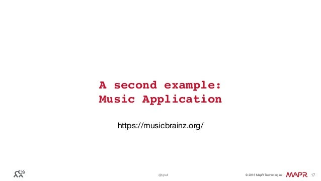 © 2016 MapR Technologies© 2016 MapR Technologies@tgrall 17 A second example: Music Application https://musicbrainz.org/