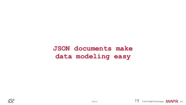 © 2016 MapR Technologies© 2016 MapR Technologies@tgrall 44 JSON documents make data modeling easy 19