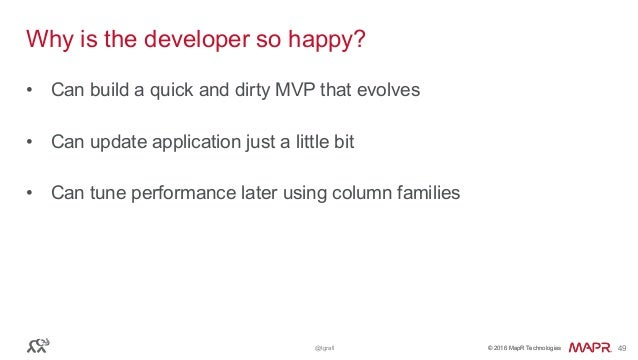 © 2016 MapR Technologies© 2016 MapR Technologies@tgrall 49 Why is the developer so happy? • Can build a quick and dirty MV...