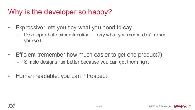 © 2016 MapR Technologies© 2016 MapR Technologies@tgrall 50 Why is the developer so happy? • Expressive: lets you say what ...