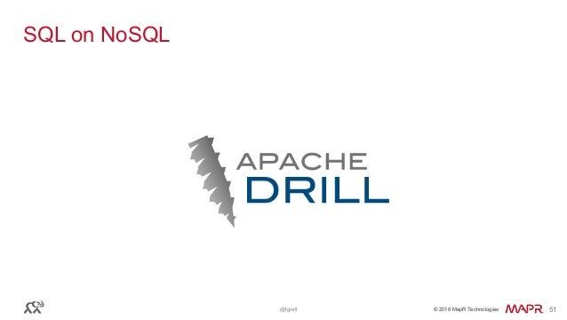 © 2016 MapR Technologies© 2016 MapR Technologies@tgrall 51 SQL on NoSQL