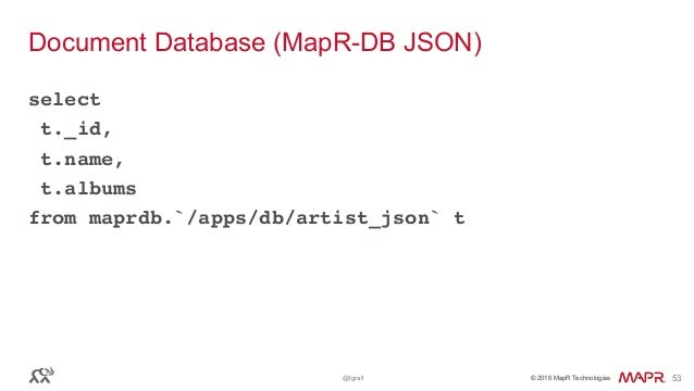 © 2016 MapR Technologies© 2016 MapR Technologies@tgrall 53 Document Database (MapR-DB JSON) select t._id, t.name, t.albums...