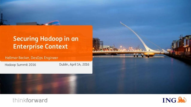 Hadoop Summit 2016 Securing Hadoop in an Enterprise Context Hellmar Becker, DevOps Engineer Dublin, April 14, 2016