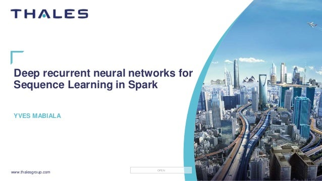 www.thalesgroup.com OPEN Deep recurrent neural networks for Sequence Learning in Spark YVES MABIALA