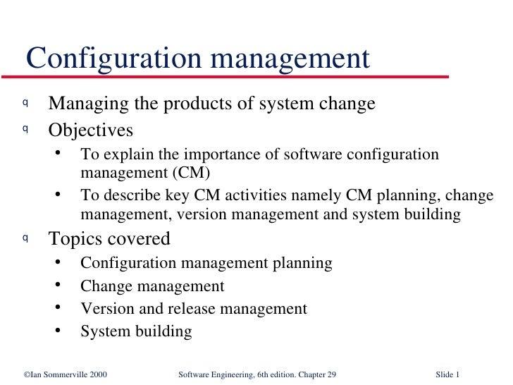 Configuration management <ul><li>Managing the products of system change </li></ul><ul><li>Objectives </li></ul><ul><ul><li...