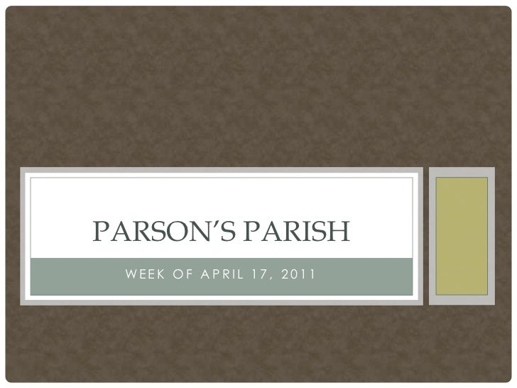 Week of April 17, 2011<br />Parson's parish<br />