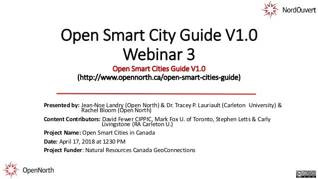 Open Smart City Guide V1.0 Webinar 3 Open Smart Cities Guide V1.0 (http://www.opennorth.ca/open-smart-cities-guide) Presen...