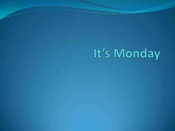 It's Monday<br />
