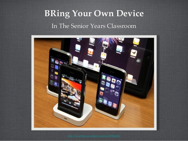BRing Your Own Device!In The Senior Years Classroom!http://www.flickr.com/photos/adactio/6153522068/!