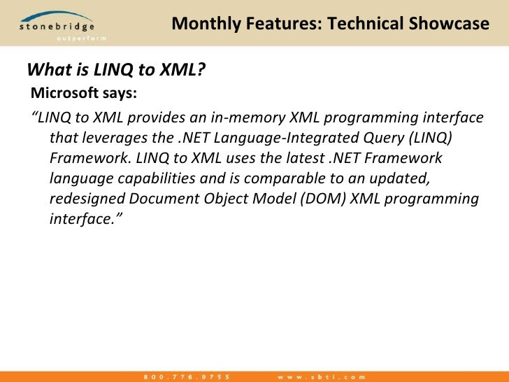 """Monthly Features: Technical Showcase<br />What is LINQ to XML?<br />Microsoft says:<br />""""LINQ to XML provides an in-memor..."""