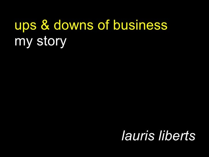 ups & downs of business my story lauris liberts