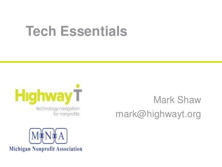 Tech Essentials<br />Mark Shaw<br />mark@highwayt.org<br />