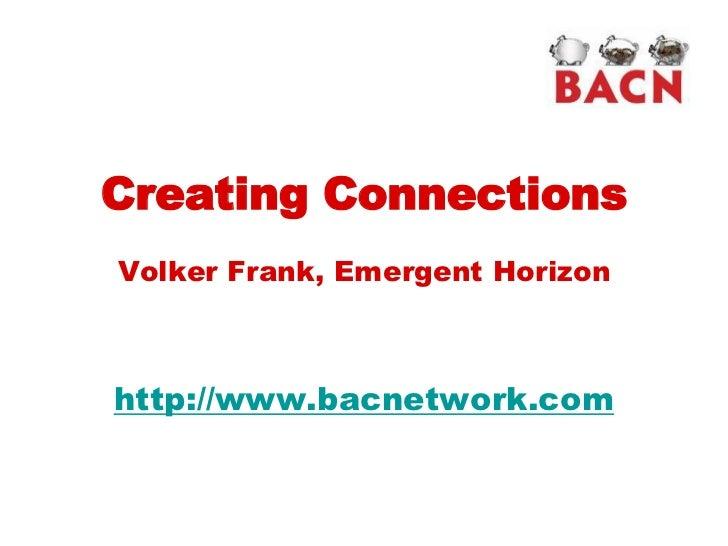 Creating ConnectionsVolker Frank, Emergent Horizonhttp://www.bacnetwork.com