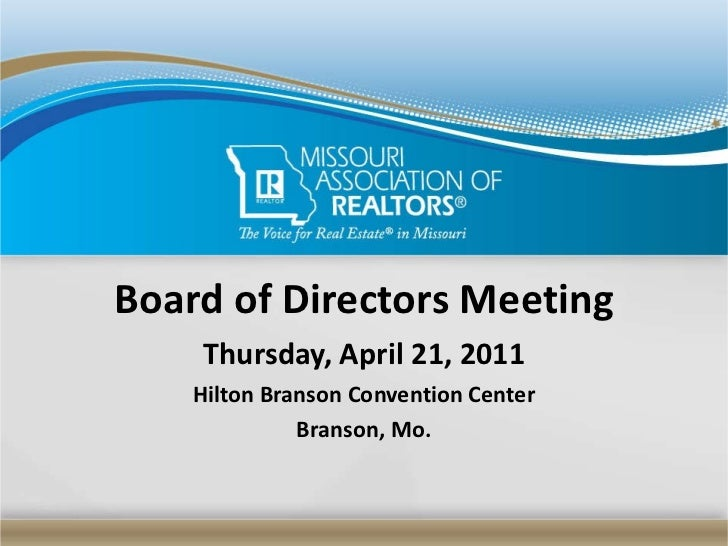 Board of Directors Meeting Thursday, April 21, 2011 Hilton Branson Convention Center Branson, Mo.