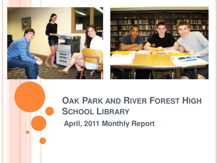 Oak Park and River Forest High School Library<br />April, 2011 Monthly Report<br />