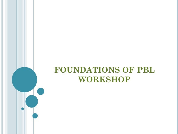 FOUNDATIONS OF PBL    WORKSHOP