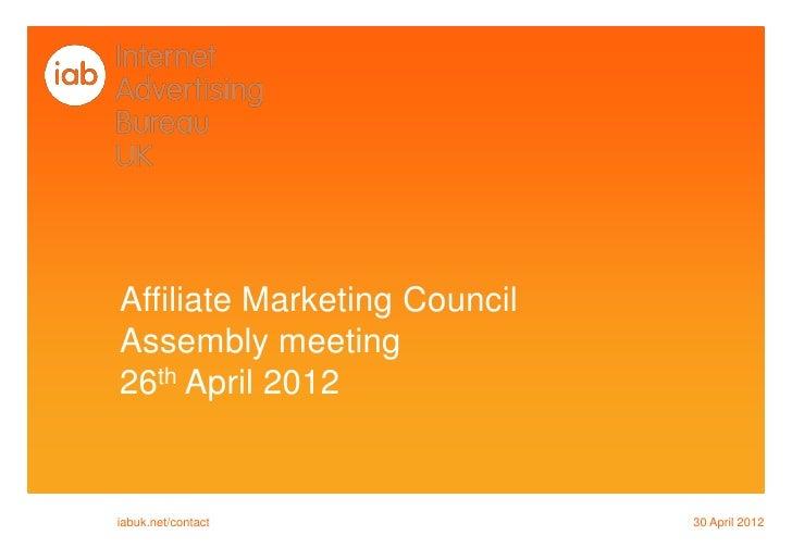Affiliate Marketing CouncilAssembly meeting26th April 2012iabuk.net/contact             30 April 2012