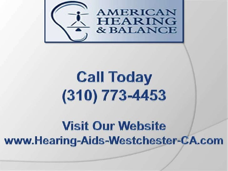 (310) 773-4453  www.Hearing-Aids-Westchester-CA.com   Wait, You HaveSomething In Your Ear!