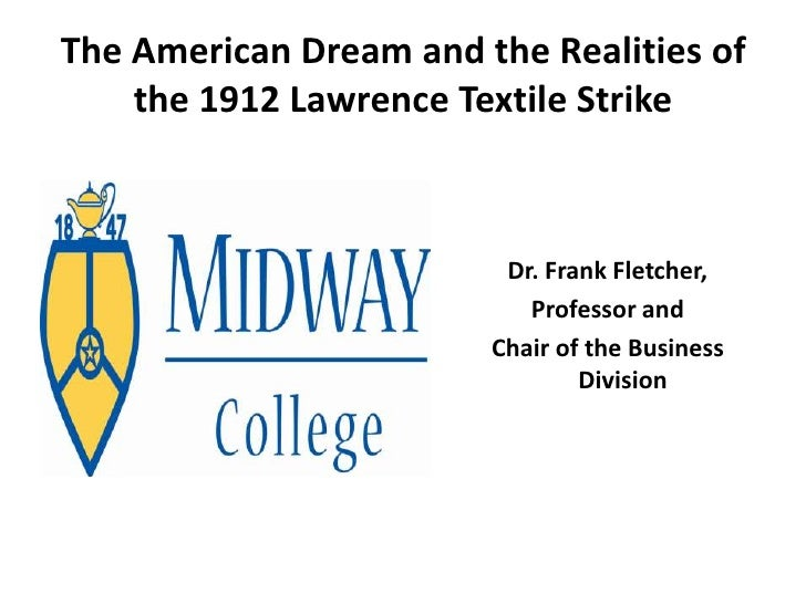 The American Dream and the Realities of    the 1912 Lawrence Textile Strike                         Dr. Frank Fletcher,   ...