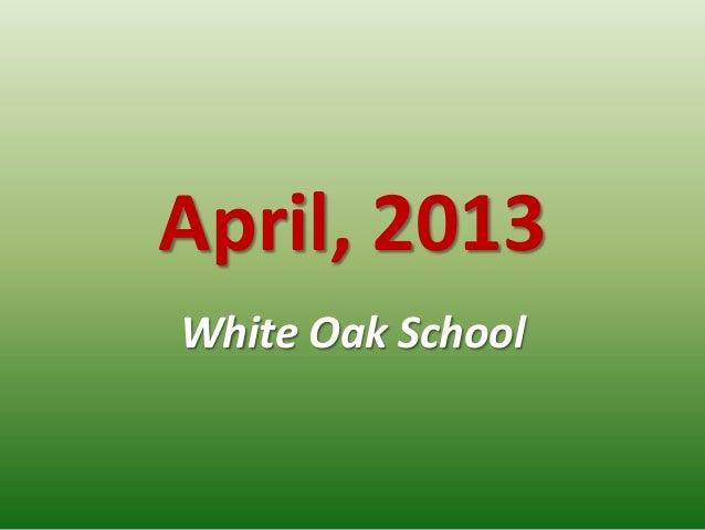 April, 2013White Oak School