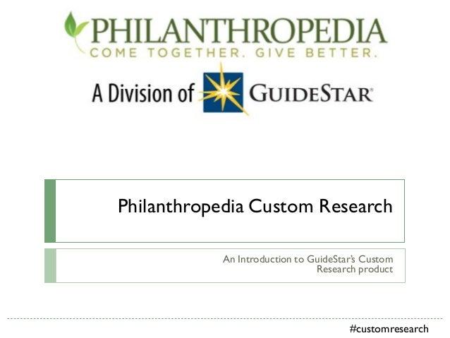 Philanthropedia Custom ResearchAn Introduction to GuideStar's CustomResearch product#customresearch