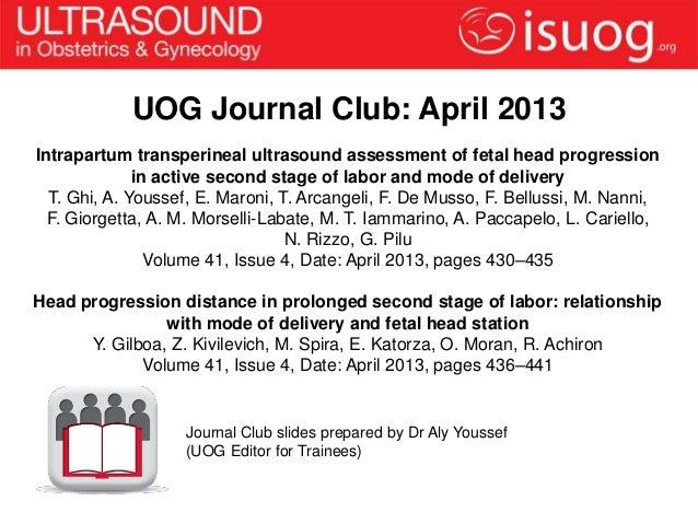UOG Journal Club: April 2013Intrapartum transperineal ultrasound assessment of fetal head progression              in acti...