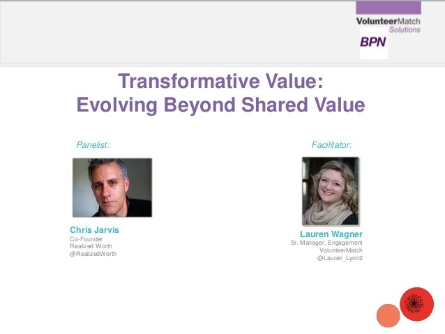 Transformative Value: Evolving Beyond Shared Value Chris Jarvis Co-Founder Realized Worth @RealizedWorth Panelist: Facilit...