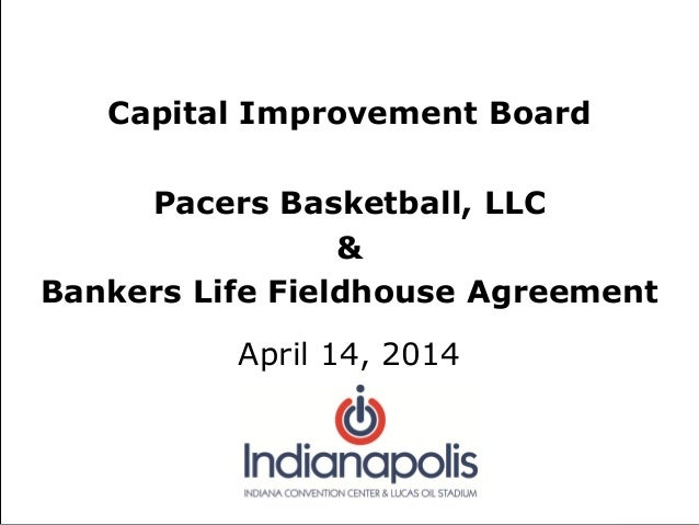 Capital Improvement Board Pacers Basketball, LLC & Bankers Life Fieldhouse Agreement April 14, 2014