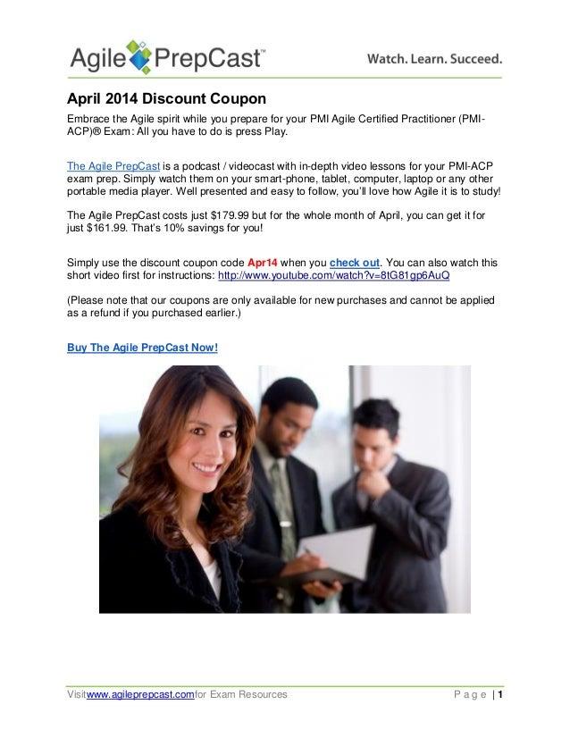 Visitwww.agileprepcast.comfor Exam Resources P a g e | 1 April 2014 Discount Coupon Embrace the Agile spirit while you pre...
