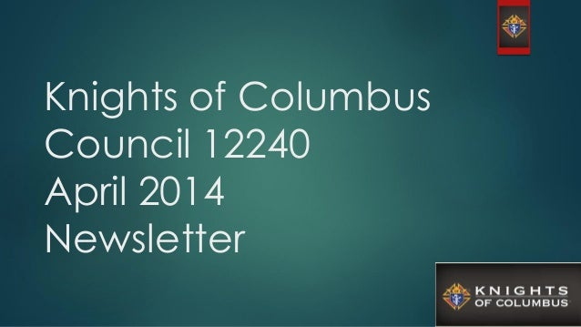 Knights of Columbus Council 12240 April 2014 Newsletter