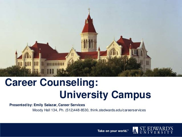 Career Counseling: University Campus Presented by: Emily Salazar, Career Services Moody Hall 134, Ph. (512)448-8530, think...